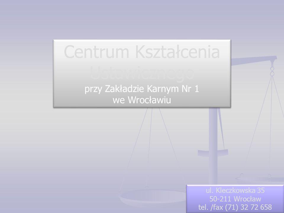 Centrum Kształcenia Ustawicznego przy Zakładzie Karnym Nr 1 we Wrocławiu Centrum Kształcenia Ustawicznego przy Zakładzie Karnym Nr 1 we Wrocławiu ul.