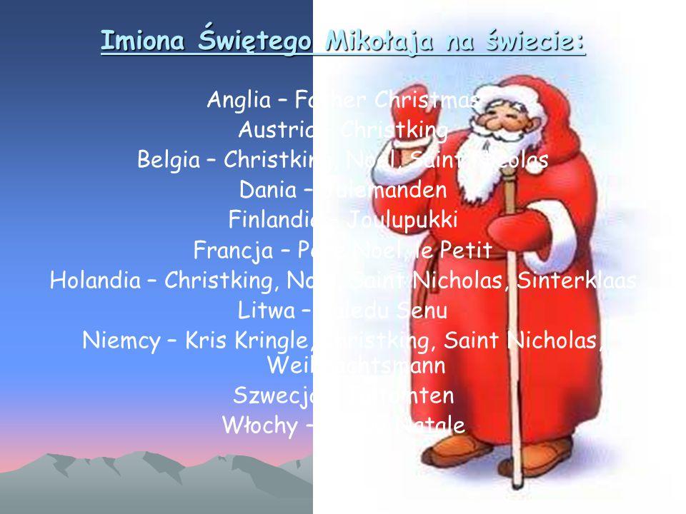 Imiona Świętego Mikołaja na świecie: Anglia – Father Christmas Austria – Christking Belgia – Christking, Noel, Saint Nicolas Dania – Julemanden Finlan