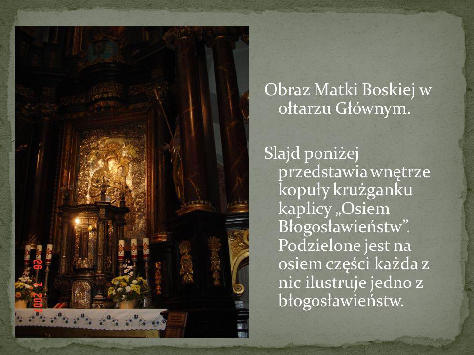 Obraz Matki Boskiej w ołtarzu Głównym. Slajd poniżej przedstawia wnętrze kopuły krużganku kaplicy Osiem Błogosławieństw. Podzielone jest na osiem częś