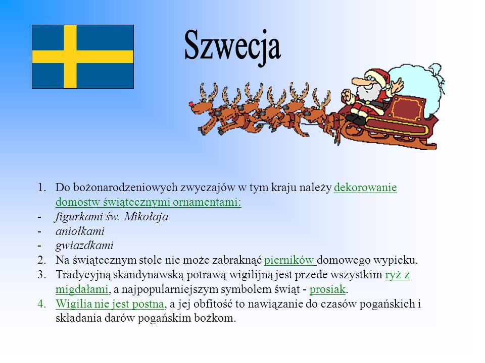 1.Do bożonarodzeniowych zwyczajów w tym kraju należy dekorowanie domostw świątecznymi ornamentami: -figurkami św. Mikołaja -aniołkami -gwiazdkami 2.Na