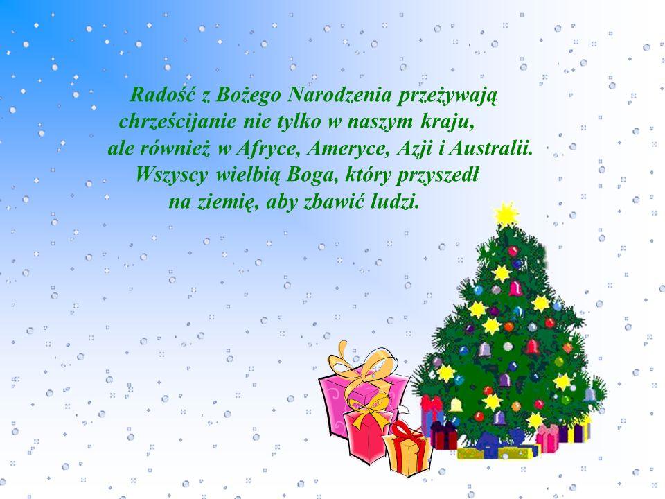 Radość z Bożego Narodzenia przeżywają chrześcijanie nie tylko w naszym kraju, ale również w Afryce, Ameryce, Azji i Australii. Wszyscy wielbią Boga, k