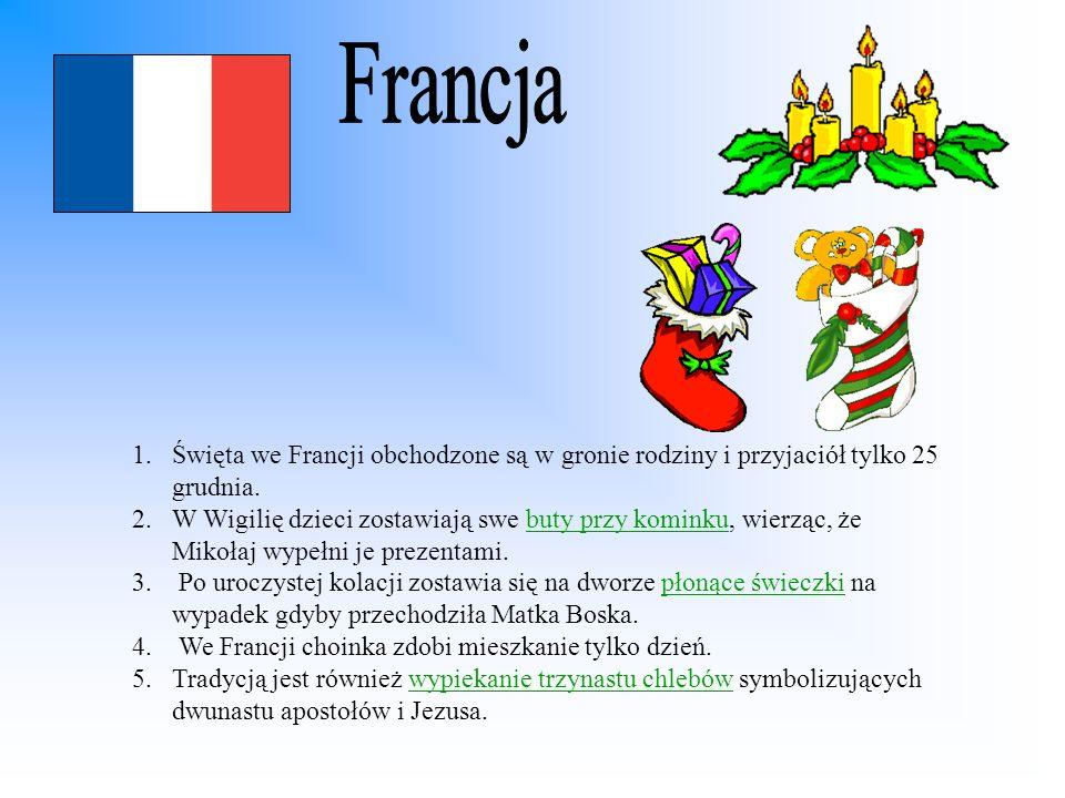 1.Święta we Francji obchodzone są w gronie rodziny i przyjaciół tylko 25 grudnia. 2.W Wigilię dzieci zostawiają swe buty przy kominku, wierząc, że Mik