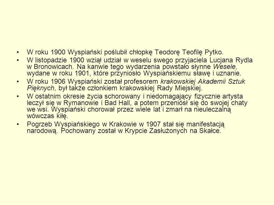 W roku 1900 Wyspiański poślubił chłopkę Teodorę Teofilę Pytko. W listopadzie 1900 wziął udział w weselu swego przyjaciela Lucjana Rydla w Bronowicach.