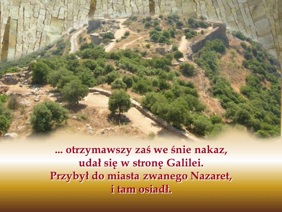 ... otrzymawszy zaś we śnie nakaz, udał się w stronę Galilei. Przybył do miasta zwanego Nazaret, i tam osiadł.
