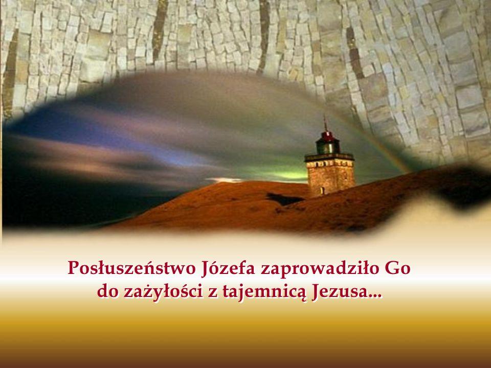 Posłuszeństwo Józefa zaprowadziło Go do zażyłości z tajemnicą Jezusa...