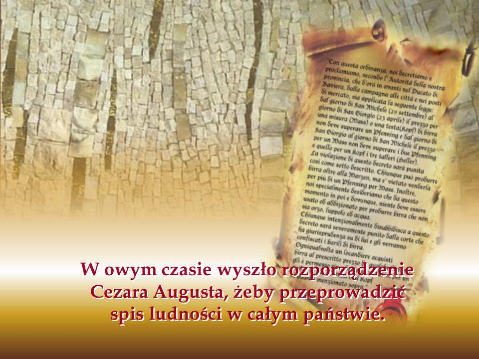 W owym czasie wyszło rozporządzenie Cezara Augusta, żeby przeprowadzić spis ludności w całym państwie.
