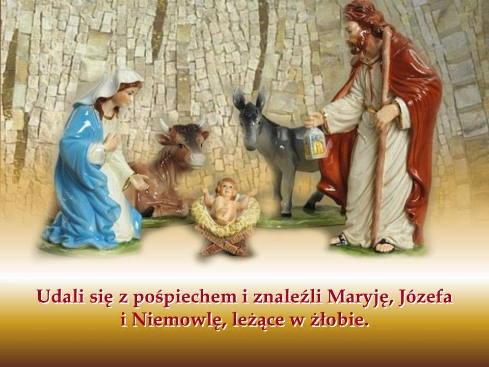 Udali się z pośpiechem i znaleźli Maryję, Józefa i Niemowlę, leżące w żłobie.
