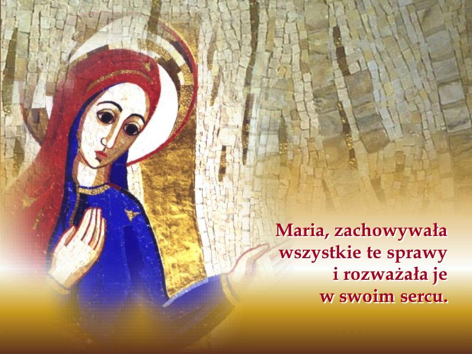 Maria, zachowywała wszystkie te sprawy i rozważała je w swoim sercu. Maria, zachowywała wszystkie te sprawy i rozważała je w swoim sercu.