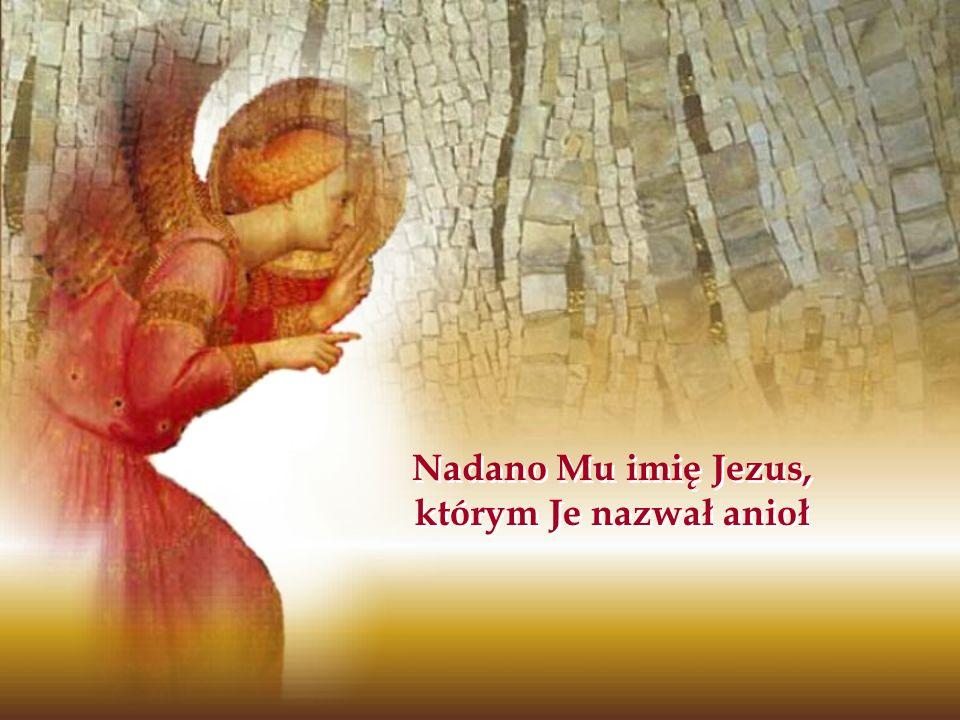 Nadano Mu imię Jezus, którym Je nazwał anioł