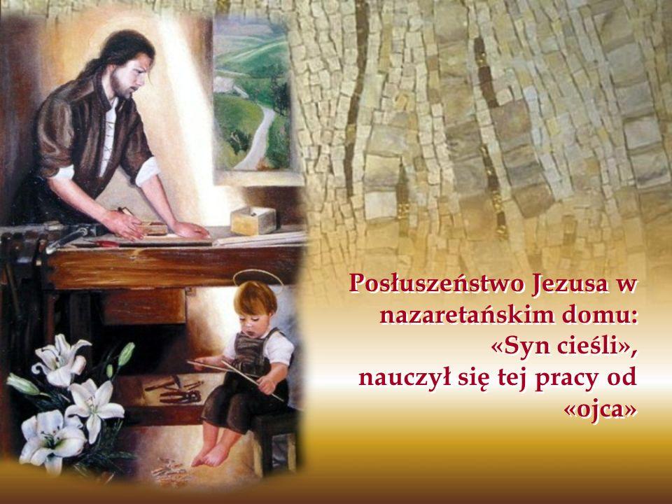 Posłuszeństwo Jezusa w nazaretańskim domu: «Syn cieśli», nauczył się tej pracy od «ojca»