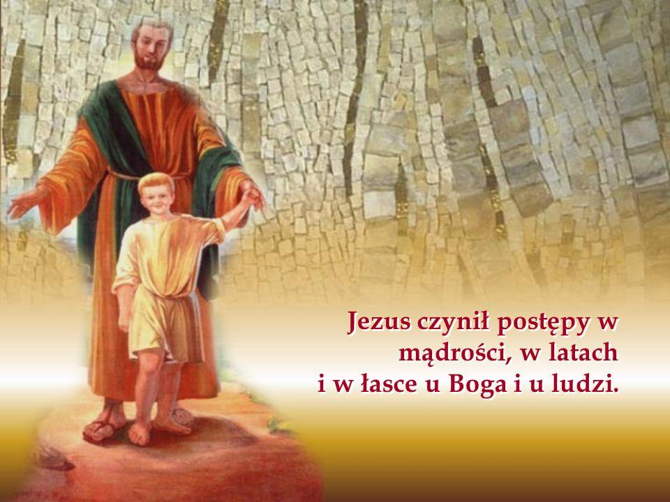 Jezus czynił postępy w mądrości, w latach i w łasce u Boga i u ludzi.