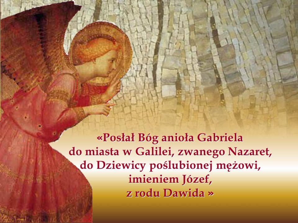 « Posłał Bóg anioła Gabriela do miasta w Galilei, zwanego Nazaret, do Dziewicy poślubionej mężowi, imieniem Józef, z rodu Dawida »