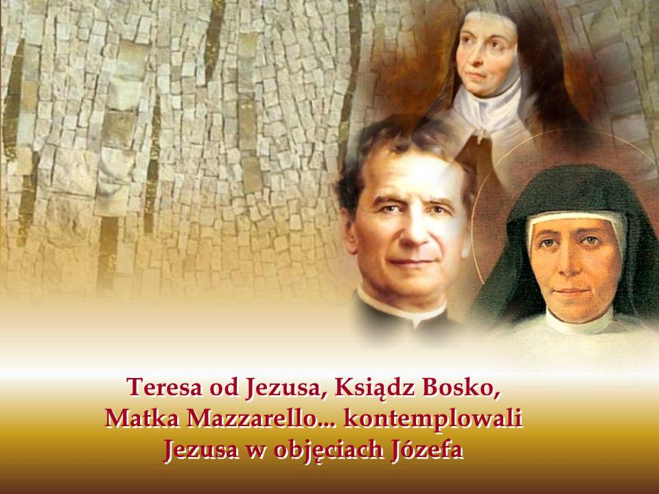 Teresa od Jezusa, Ksiądz Bosko, Matka Mazzarello... kontemplowali Jezusa w objęciach Józefa