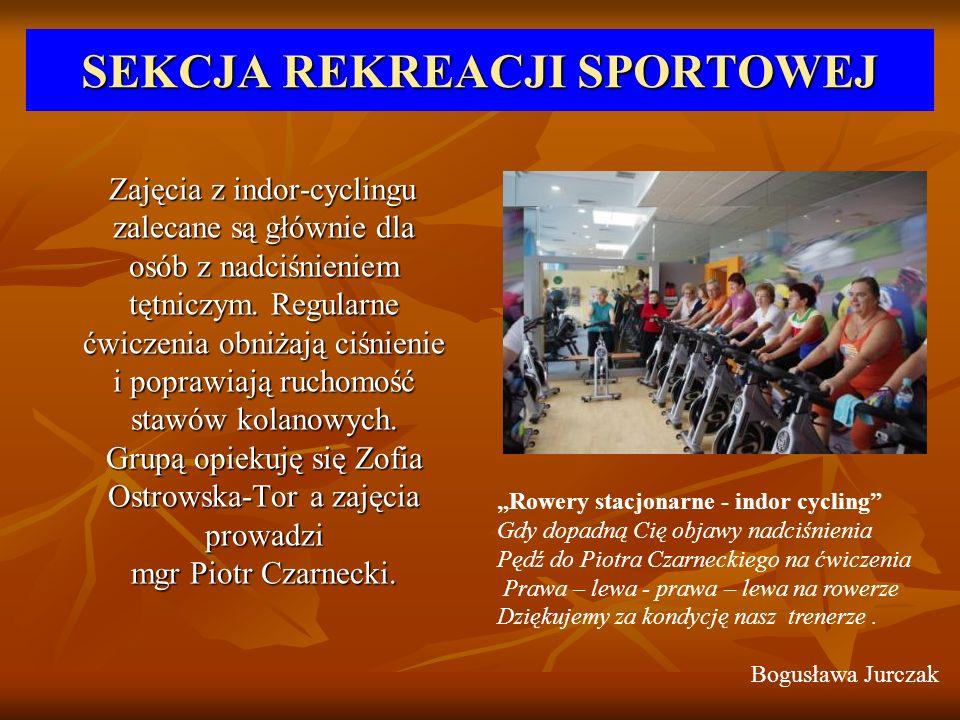 SEKCJA REKREACJI SPORTOWEJ Zajęcia z indor-cyclingu zalecane są głównie dla osób z nadciśnieniem tętniczym. Regularne ćwiczenia obniżają ciśnienie i p
