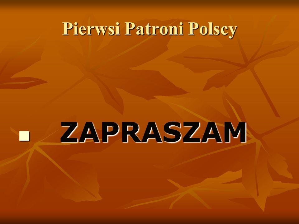 Pierwsi Patroni Polscy ZAPRASZAM ZAPRASZAM