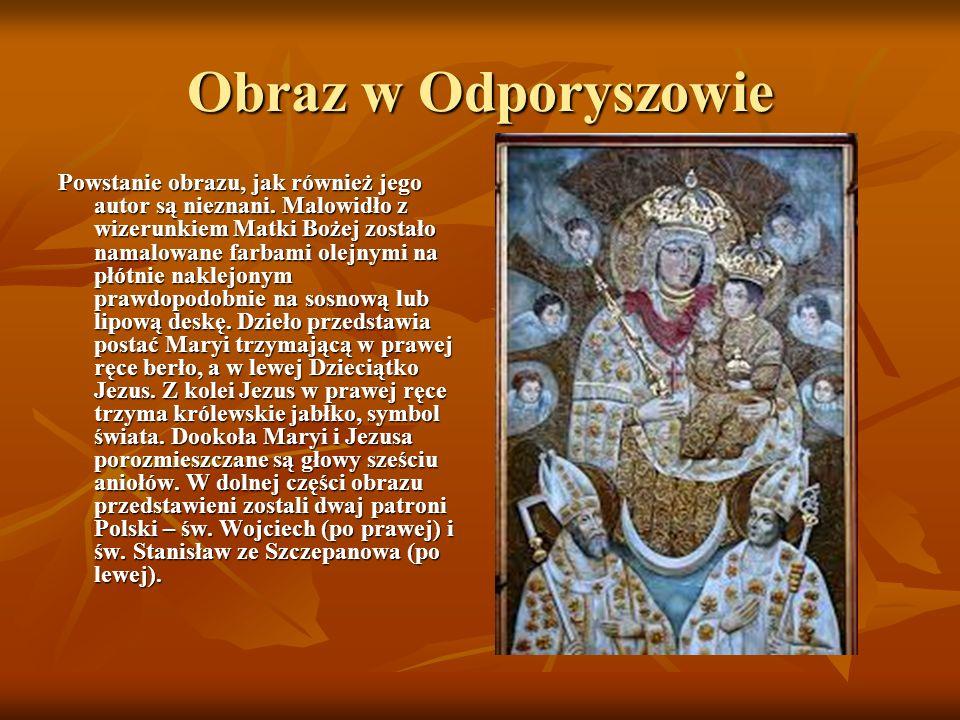 Obraz w Odporyszowie Powstanie obrazu, jak również jego autor są nieznani. Malowidło z wizerunkiem Matki Bożej zostało namalowane farbami olejnymi na