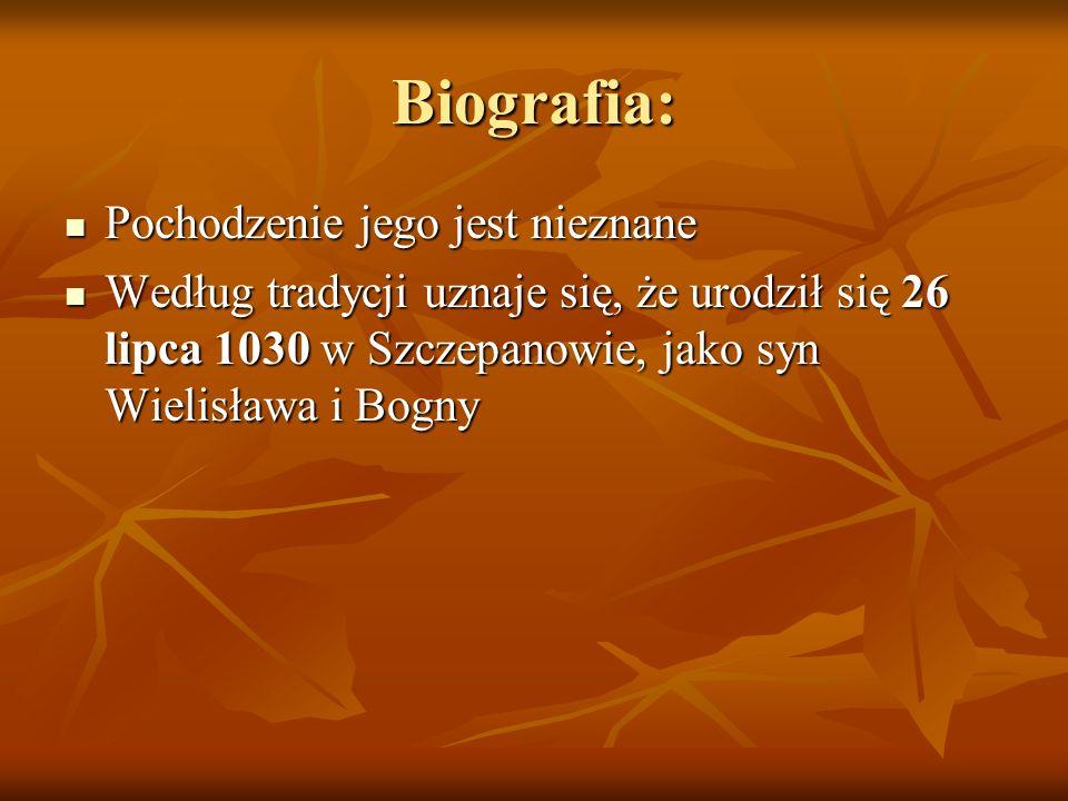 Biografia: Pochodzenie jego jest nieznane Pochodzenie jego jest nieznane Według tradycji uznaje się, że urodził się 26 lipca 1030 w Szczepanowie, jako