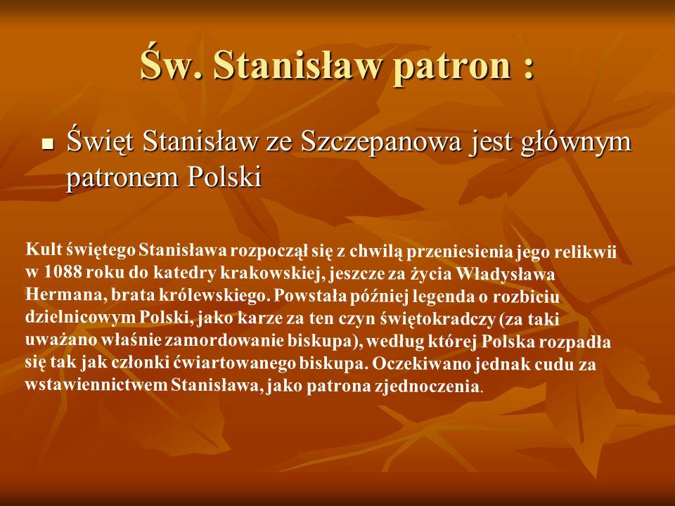 Św. Stanisław patron : Święt Stanisław ze Szczepanowa jest głównym patronem Polski Święt Stanisław ze Szczepanowa jest głównym patronem Polski Kult św