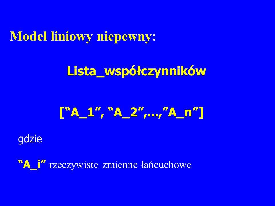 Model liniowy niepewny: Lista_współczynników [A_1, A_2,...,A_n] gdzie A_i rzeczywiste zmienne łańcuchowe