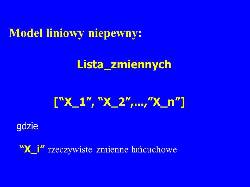 Model liniowy niepewny: Lista_zmiennych [X_1, X_2,...,X_n] gdzie X_i rzeczywiste zmienne łańcuchowe