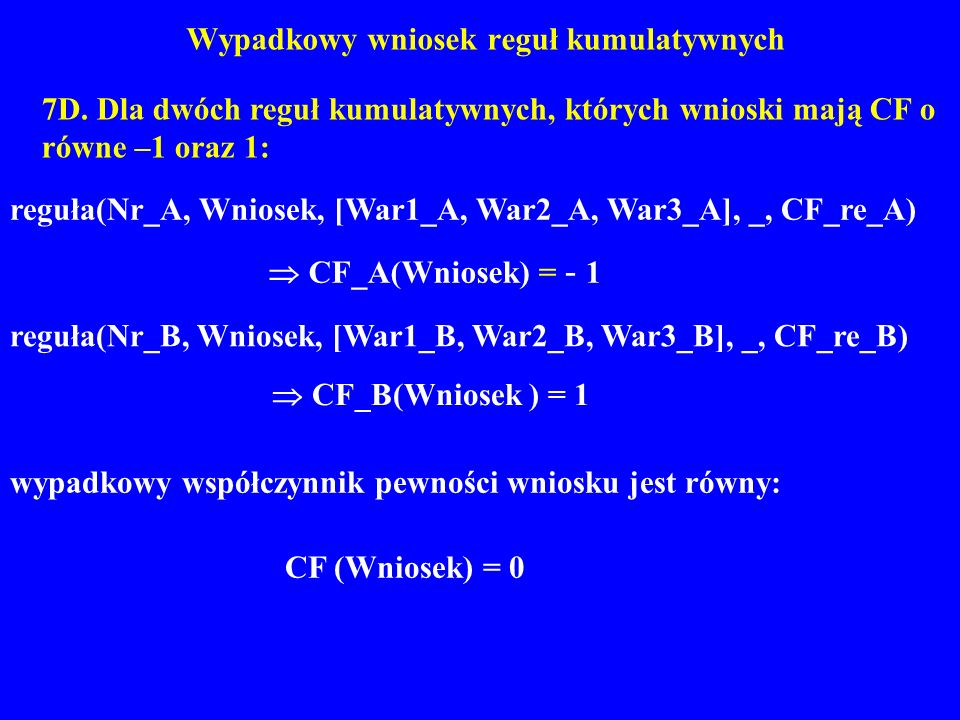 Wypadkowy wniosek reguł kumulatywnych 7D. Dla dwóch reguł kumulatywnych, których wnioski mają CF o równe –1 oraz 1: reguła(Nr_A, Wniosek, [War1_A, War
