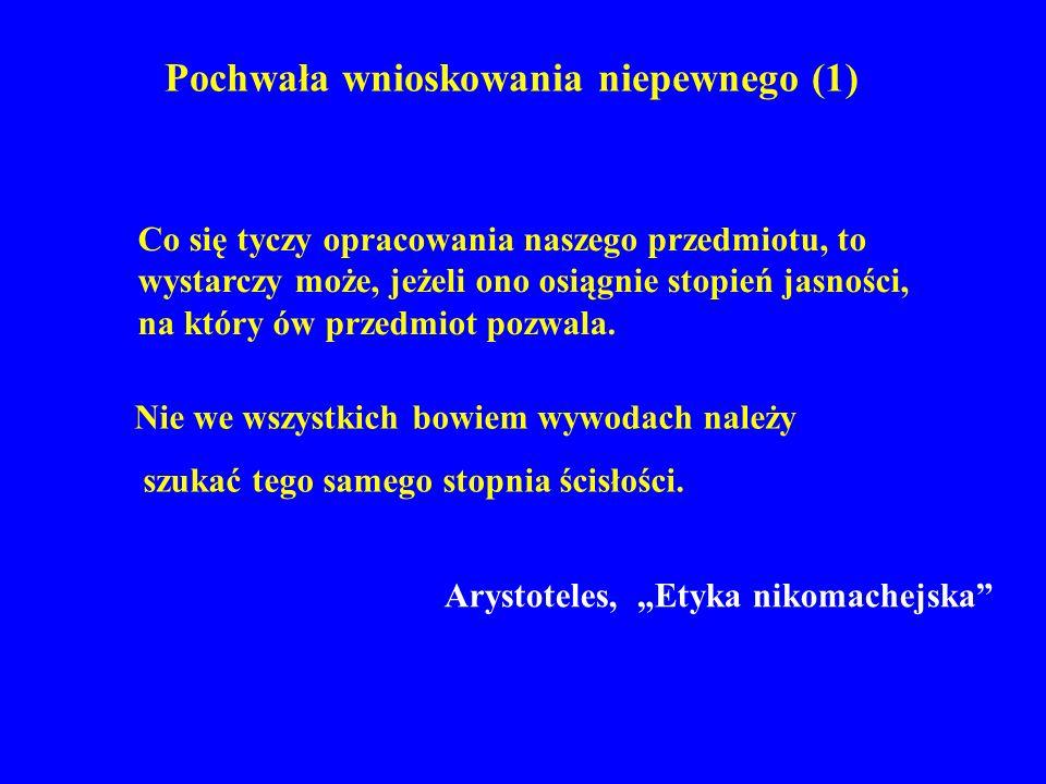 Pochwała wnioskowania niepewnego (2) Lepiej jest mieć rację w sposób nieprecyzyjny niż być precyzyjnym w błędzie Thomas Mayer, Prawda kontra precyzja w ekonomii, PWN, Warszawa, 1996