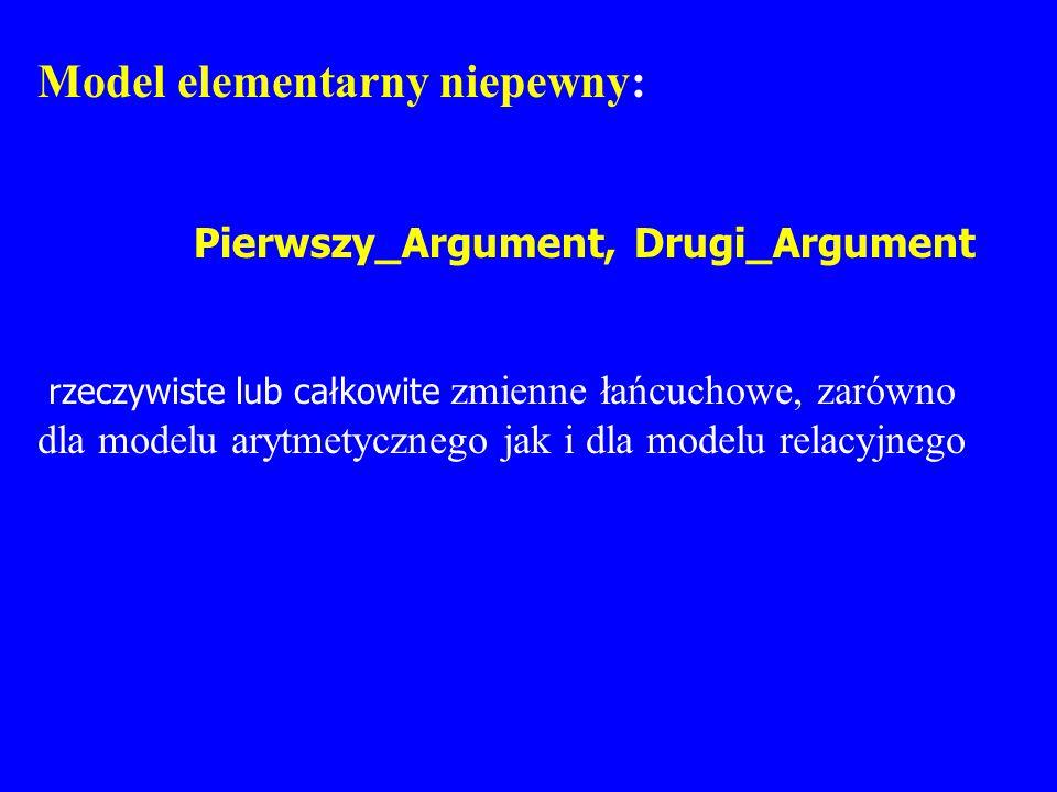 Model elementarny niepewny: Pierwszy_Argument, Drugi_Argument rzeczywiste lub całkowite zmienne łańcuchowe, zarówno dla modelu arytmetycznego jak i dl