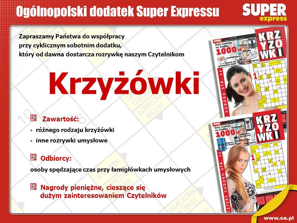 Ogólnopolski dodatek Super Expressu Zapraszamy Państwa do współpracy przy cyklicznym sobotnim dodatku, który od dawna dostarcza rozrywkę naszym Czytel