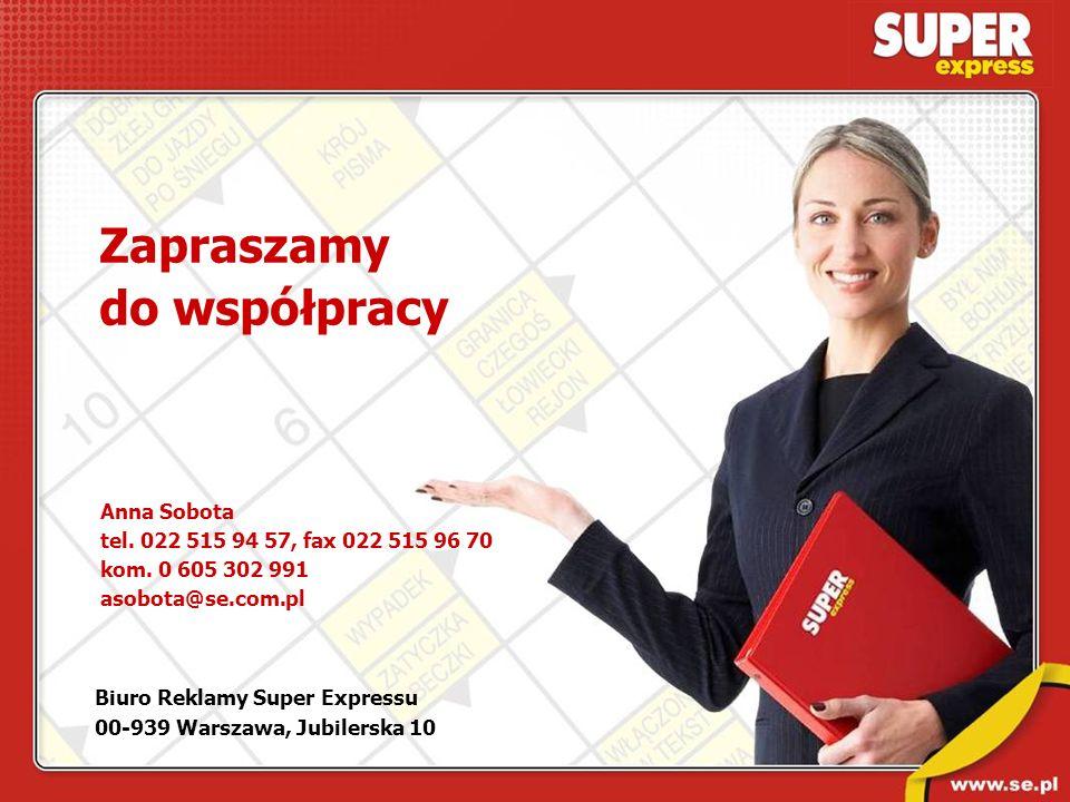 Biuro Reklamy Super Expressu 00-939 Warszawa, Jubilerska 10 Zapraszamy do współpracy Anna Sobota tel. 022 515 94 57, fax 022 515 96 70 kom. 0 605 302