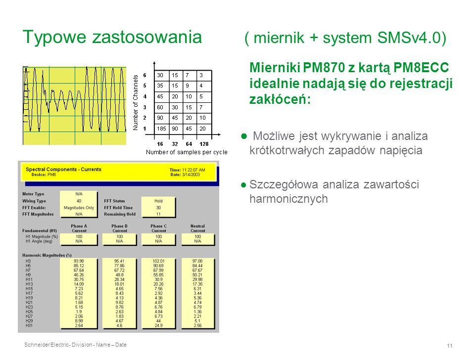 Schneider Electric 11 - Division - Name – Date Typowe zastosowania ( miernik + system SMSv4.0) Mierniki PM870 z kartą PM8ECC idealnie nadają się do re