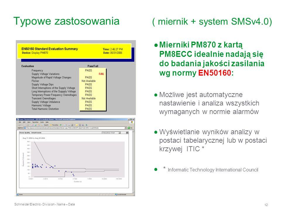 Schneider Electric 12 - Division - Name – Date Typowe zastosowania ( miernik + system SMSv4.0) Mierniki PM870 z kartą PM8ECC idealnie nadają się do ba