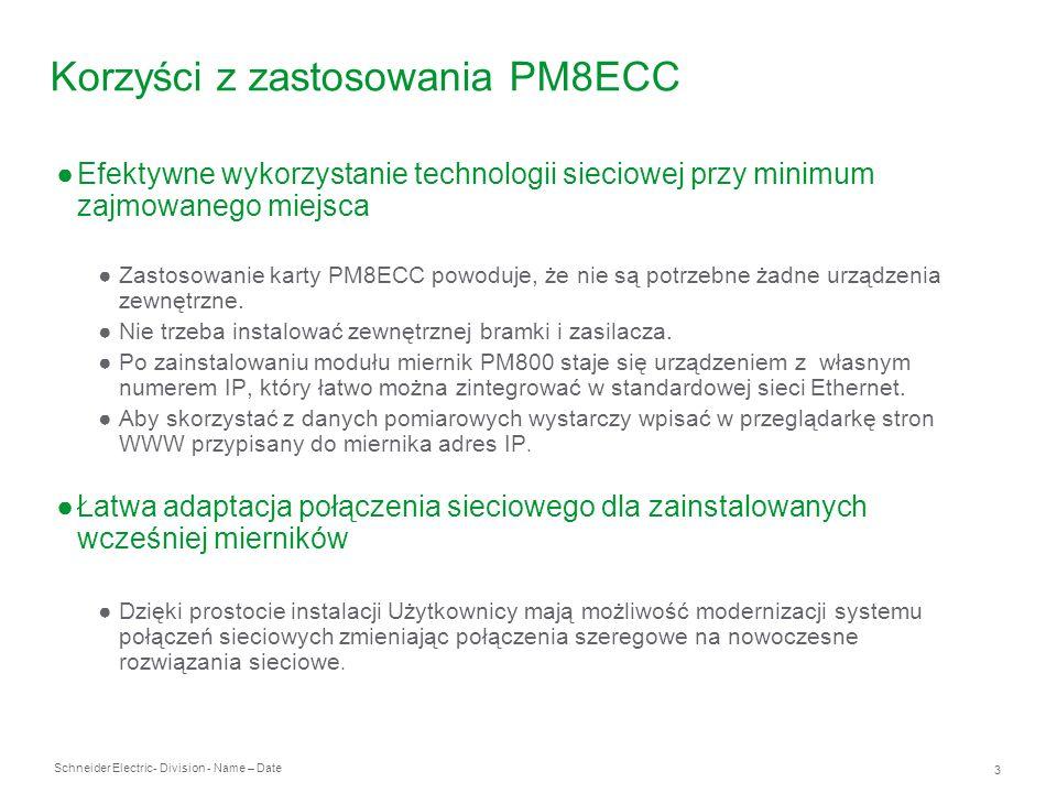 Schneider Electric 14 - Division - Name – Date Przykład zastosowania - rozwiązanie W przedstawionym wyżej przypadku aby zmierzyć i zrozumieć zachodzące w sieci zjawiska zalecane jest zainstalowanie w wybranych punktach zasilania mierników PM870 i dodanie do nich modułu karty PM8ECC.