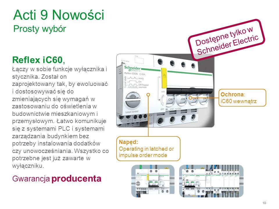 16 Acti 9 Nowości Prosty wybór Reflex iC60, Łączy w sobie funkcje wyłącznika i stycznika. Został on zaprojektowany tak, by ewoluować i dostosowywać si