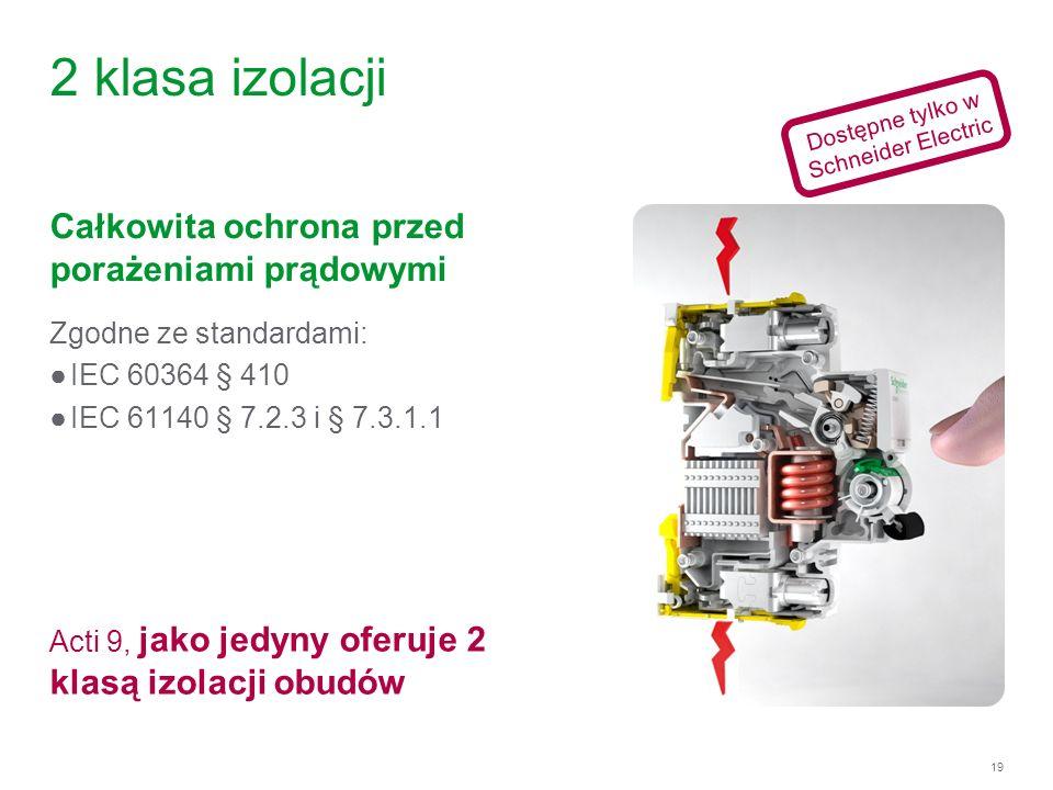 19 2 klasa izolacji Zgodne ze standardami: IEC 60364 § 410 IEC 61140 § 7.2.3 i § 7.3.1.1 Całkowita ochrona przed porażeniami prądowymi Acti 9, jako je
