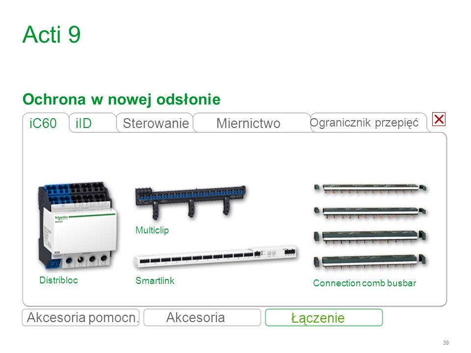 39 Acti 9 iIDiC60 Distribloc Connection comb busbar Multiclip Smartlink Ochrona w nowej odsłonie Akcesoria pomocn. Łączenie Akcesoria Ogranicznik prze