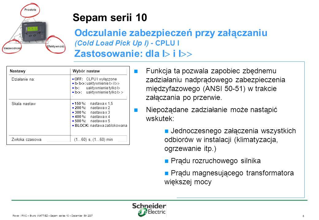 Power / PMC – Bruno WATTIEZ – Sepam series 10 – December 5th 2007 8 Sepam serii 10 Prostota Efektywność Niezawodność Funkcja ta pozwala zapobiec zbędn