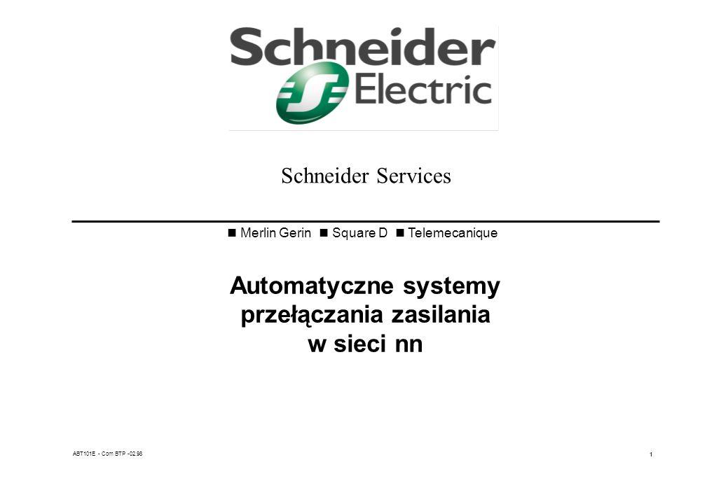 ABT101 - Com BTP - 02.98 - 21 Zalety układów automatyki APZ produkcji Schneider Electric Polska Instalacja – prosta, bezpieczna i bez stresu – nie ma możliwości dokonania błędnych połączeń Układ przed wysłaniem do klienta przechodzi pełny test wszystkich funkcji – potwierdzony odpowiednim dokumentem Roczna gwarancja oraz serwis pogwarancyjny Na życzenie klienta udział Serwisu SE w rozruchu oraz przeszkolenie obsługi