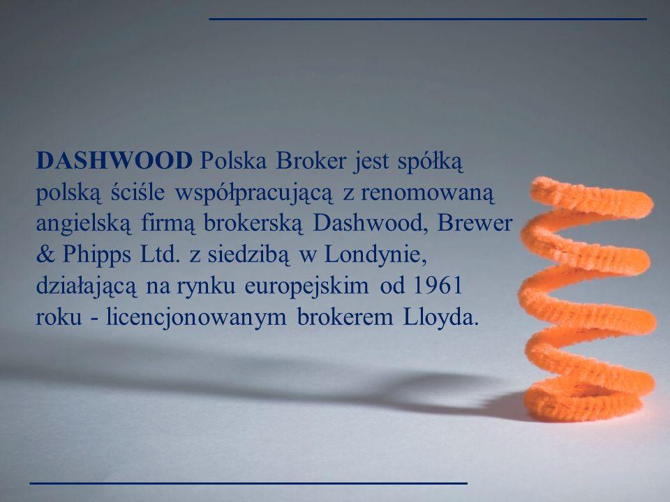 DASHWOOD Polska Broker jest brokerem ubezpieczeniowym i specjalizuje się w: - doradztwie ubezpieczeniowym, opracowywaniu programów ubezpieczeniowych oraz pośredniczeniu w zawieraniu umów ubezpieczenia, - zarządzaniu ryzykiem (risk management), - przygotowywaniu indywidualnych i grupowych programów ubezpieczeń na życie.