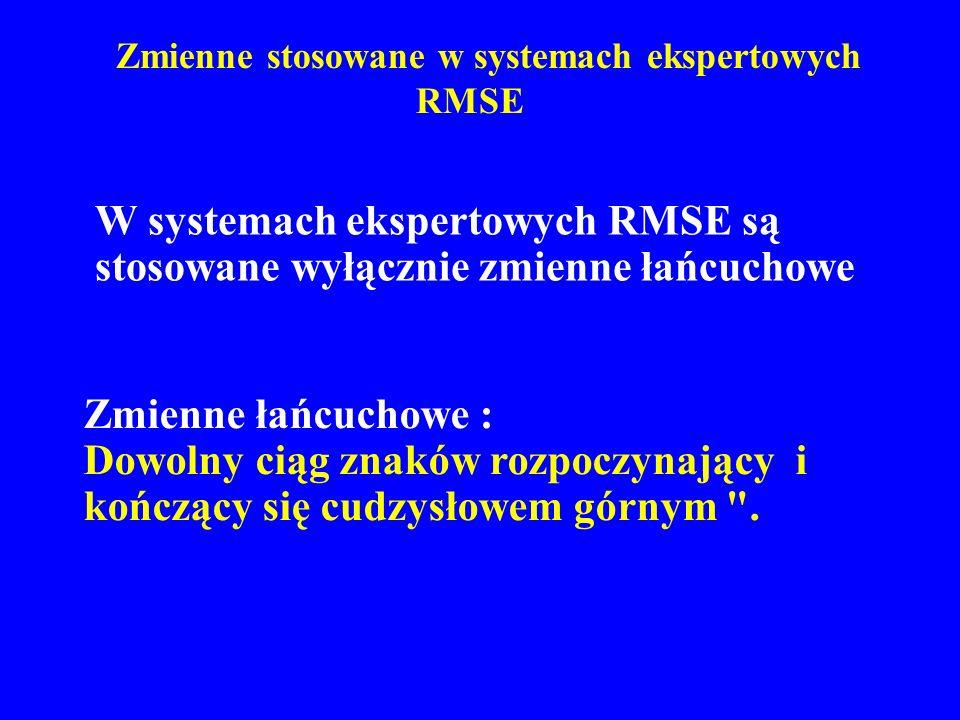 Zmienne stosowane w systemach ekspertowych RMSE Zmienne łańcuchowe : Dowolny ciąg znaków rozpoczynający i kończący się cudzysłowem górnym
