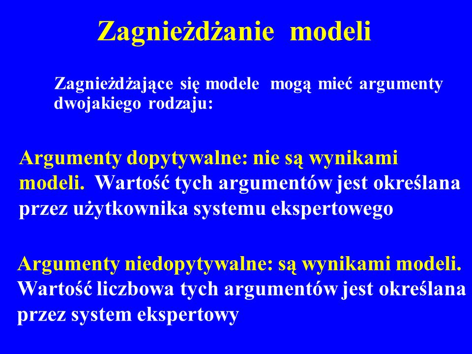 Zagnieżdżające się modele mogą mieć argumenty dwojakiego rodzaju: Argumenty dopytywalne: nie są wynikami modeli. Wartość tych argumentów jest określan