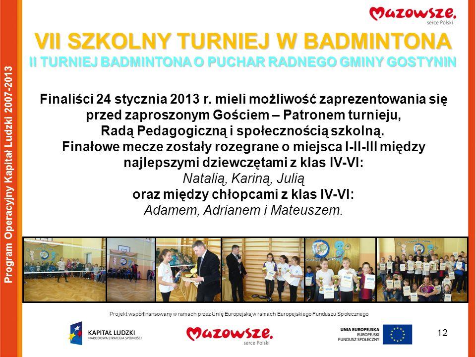 12 Projekt współfinansowany w ramach przez Unię Europejską w ramach Europejskiego Funduszu Społecznego Program Operacyjny Kapitał Ludzki 2007-2013 VII