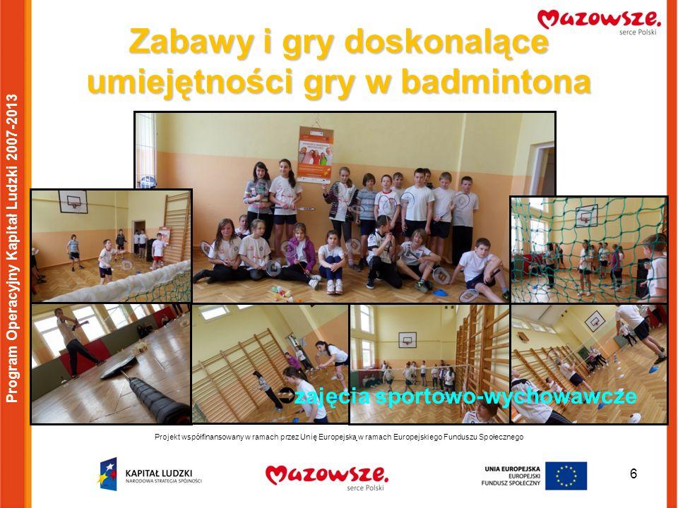 6 Projekt współfinansowany w ramach przez Unię Europejską w ramach Europejskiego Funduszu Społecznego Program Operacyjny Kapitał Ludzki 2007-2013 Zaba