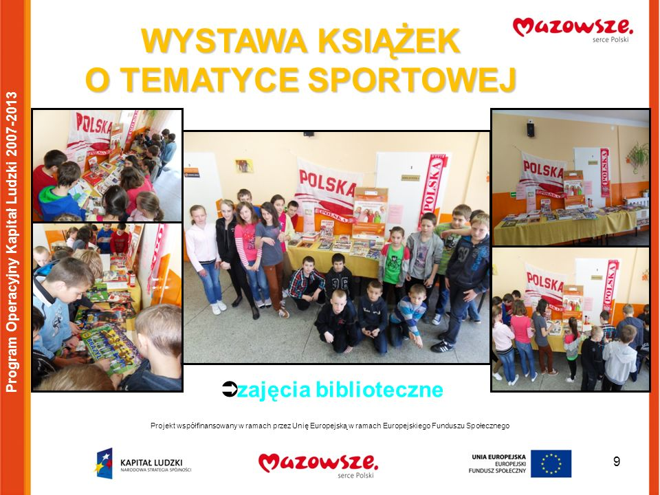 9 Projekt współfinansowany w ramach przez Unię Europejską w ramach Europejskiego Funduszu Społecznego Program Operacyjny Kapitał Ludzki 2007-2013 WYST
