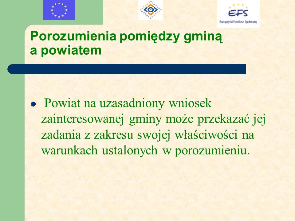 Porozumienia pomiędzy gminą a powiatem Powiat na uzasadniony wniosek zainteresowanej gminy może przekazać jej zadania z zakresu swojej właściwości na