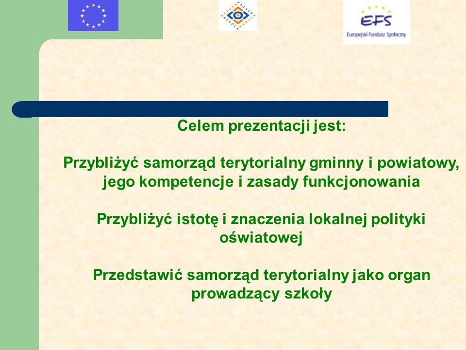 Celem prezentacji jest: Przybliżyć samorząd terytorialny gminny i powiatowy, jego kompetencje i zasady funkcjonowania Przybliżyć istotę i znaczenia lo