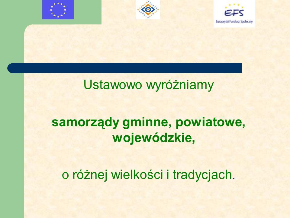 Ustawowo wyróżniamy samorządy gminne, powiatowe, wojewódzkie, o różnej wielkości i tradycjach.
