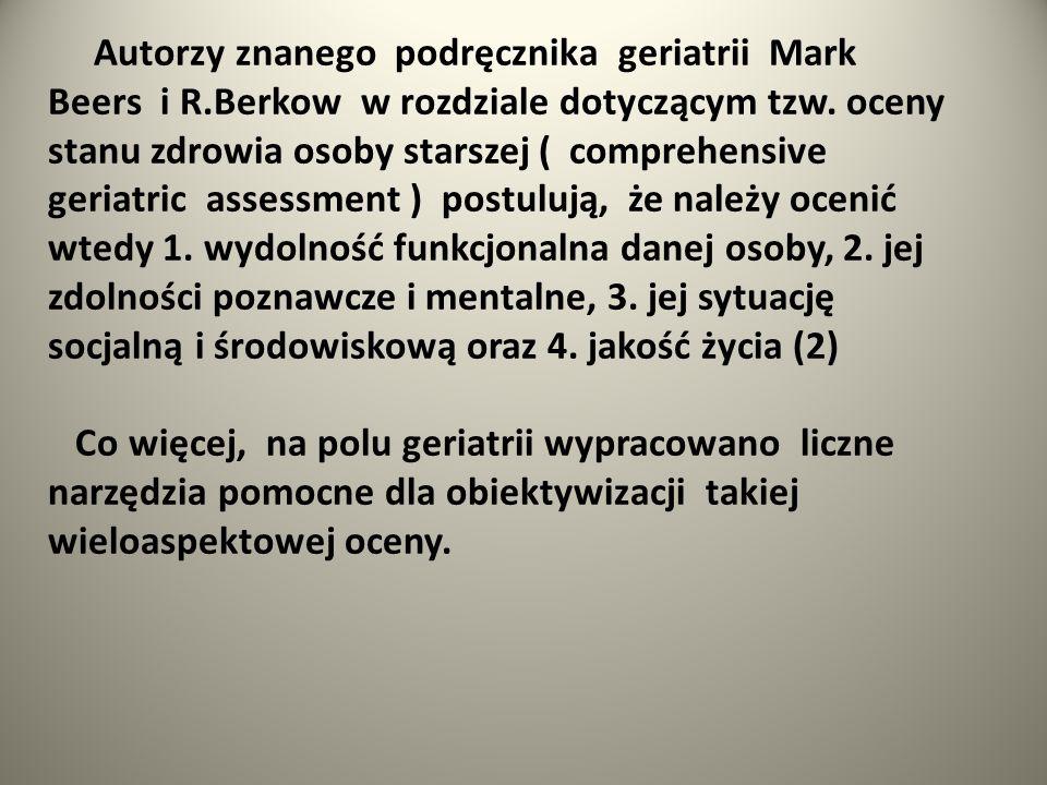 Autorzy znanego podręcznika geriatrii Mark Beers i R.Berkow w rozdziale dotyczącym tzw. oceny stanu zdrowia osoby starszej ( comprehensive geriatric a