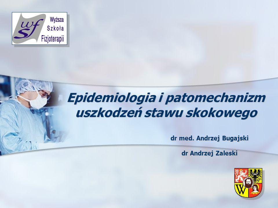 Epidemiologia i patomechanizm uszkodzeń stawu skokowego dr med. Andrzej Bugajski dr Andrzej Zaleski
