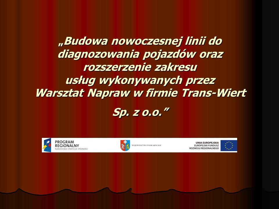 Budowa nowoczesnej linii do diagnozowania pojazdów oraz rozszerzenie zakresu usług wykonywanych przez Warsztat Napraw w firmie Trans-Wiert Sp. z o.o.B