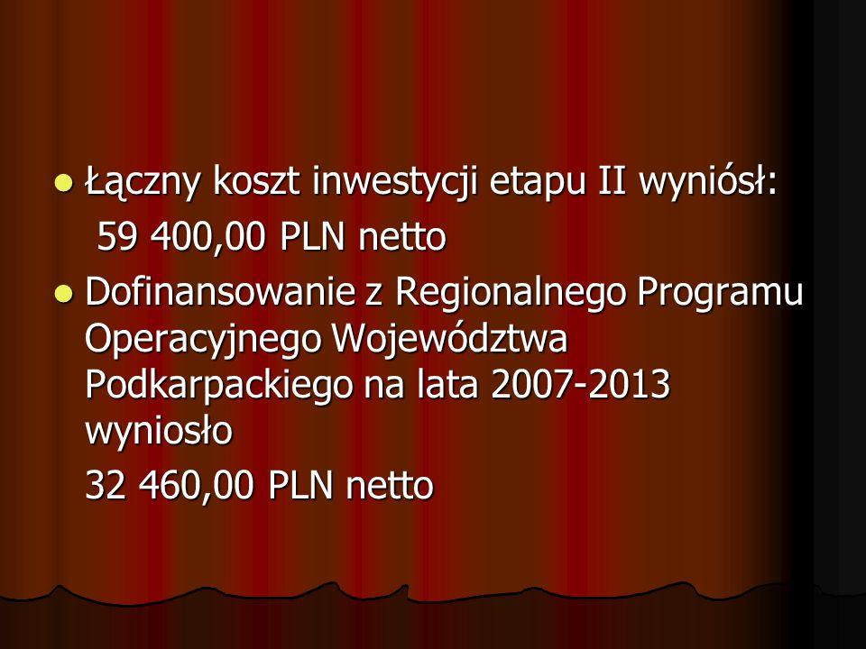 Łączny koszt inwestycji etapu II wyniósł: Łączny koszt inwestycji etapu II wyniósł: 59 400,00 PLN netto 59 400,00 PLN netto Dofinansowanie z Regionaln